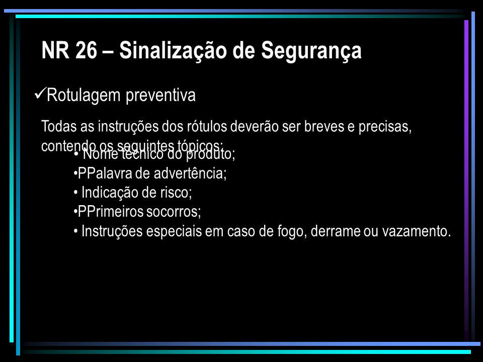 NR 26 – Sinalização de Segurança Rotulagem preventiva Todas as instruções dos rótulos deverão ser breves e precisas, contendo os seguintes tópicos: No