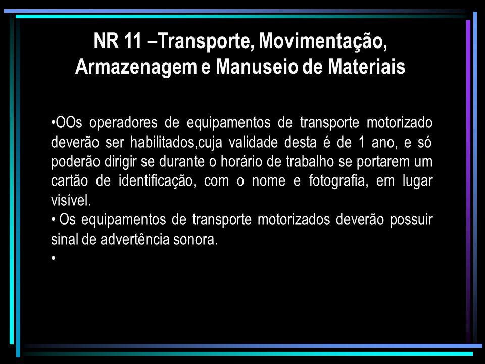 NR 11 –Transporte, Movimentação, Armazenagem e Manuseio de Materiais OOs operadores de equipamentos de transporte motorizado deverão ser habilitados,c