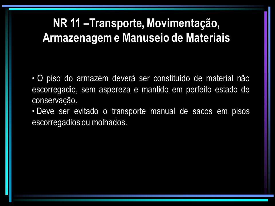 NR 11 –Transporte, Movimentação, Armazenagem e Manuseio de Materiais O piso do armazém deverá ser constituído de material não escorregadio, sem aspere