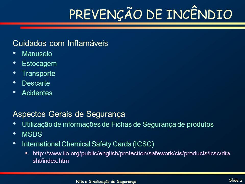 NRs e Sinalização de Segurança Slide 2 PREVENÇÃO DE INCÊNDIO Cuidados com Inflamáveis Manuseio Estocagem Transporte Descarte Acidentes Aspectos Gerais