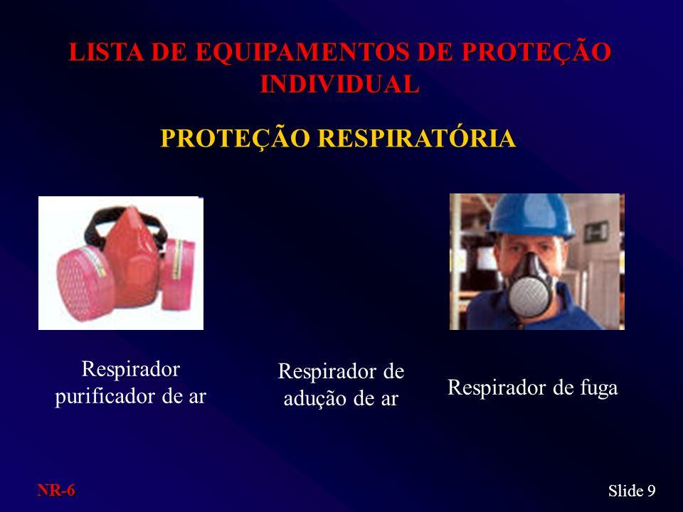PROTEÇÃO RESPIRATÓRIA LISTA DE EQUIPAMENTOS DE PROTEÇÃO INDIVIDUAL Respirador purificador de ar Respirador de adução de ar Respirador de fuga Slide 9