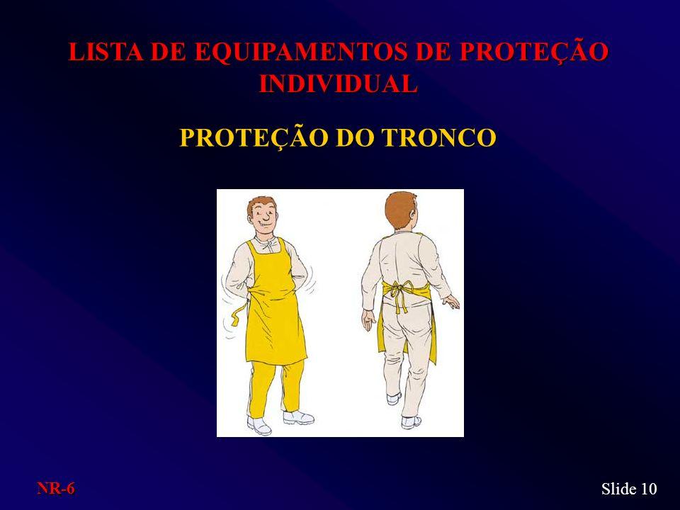 PROTEÇÃO DO TRONCO LISTA DE EQUIPAMENTOS DE PROTEÇÃO INDIVIDUAL Slide 10 NR-6