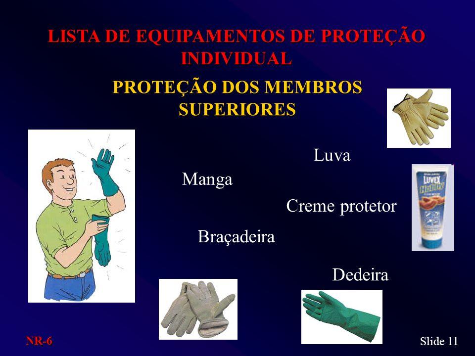 PROTEÇÃO DOS MEMBROS SUPERIORES LISTA DE EQUIPAMENTOS DE PROTEÇÃO INDIVIDUAL Manga Creme protetor Braçadeira Dedeira Luva Slide 11 NR-6
