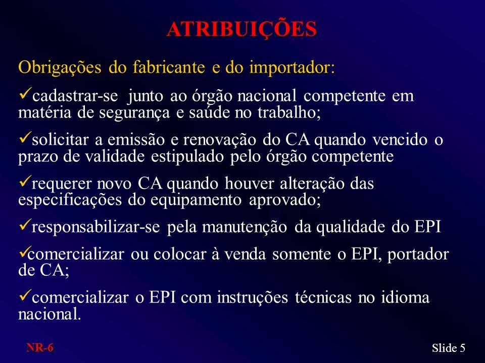 ATRIBUIÇÕES Obrigações do fabricante e do importador: cadastrar-se junto ao órgão nacional competente em matéria de segurança e saúde no trabalho; sol
