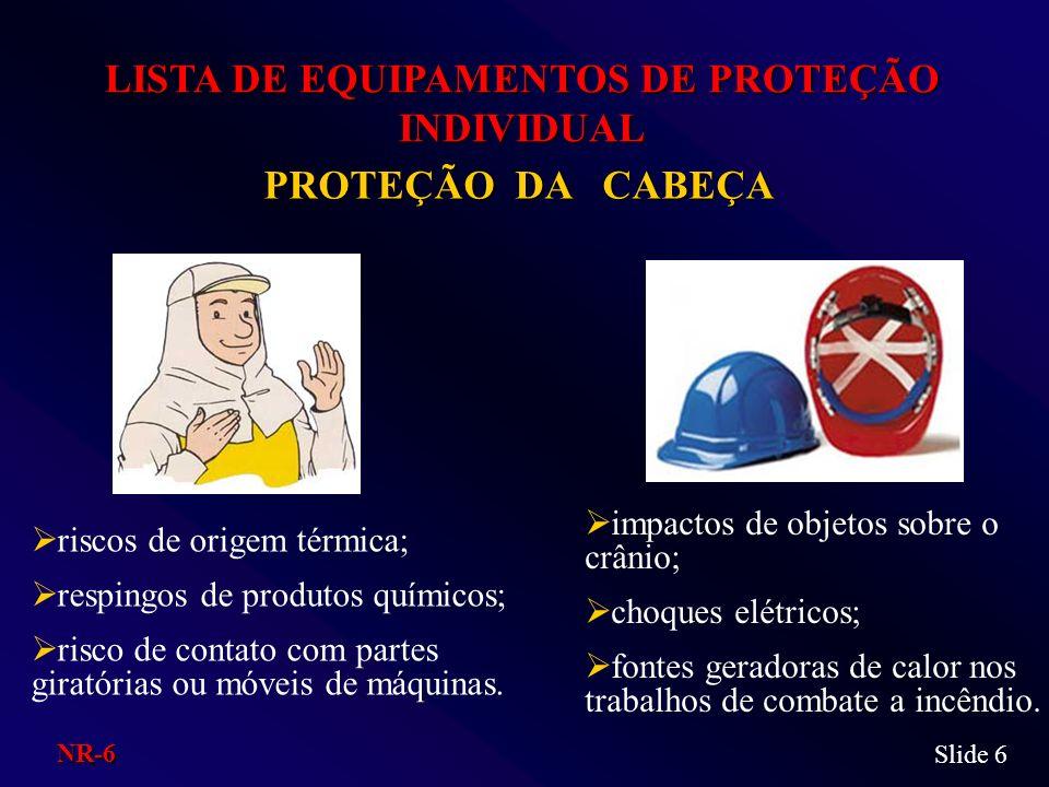 LISTA DE EQUIPAMENTOS DE PROTEÇÃO INDIVIDUAL PROTEÇÃO DA CABEÇA riscos de origem térmica; respingos de produtos químicos; risco de contato com partes