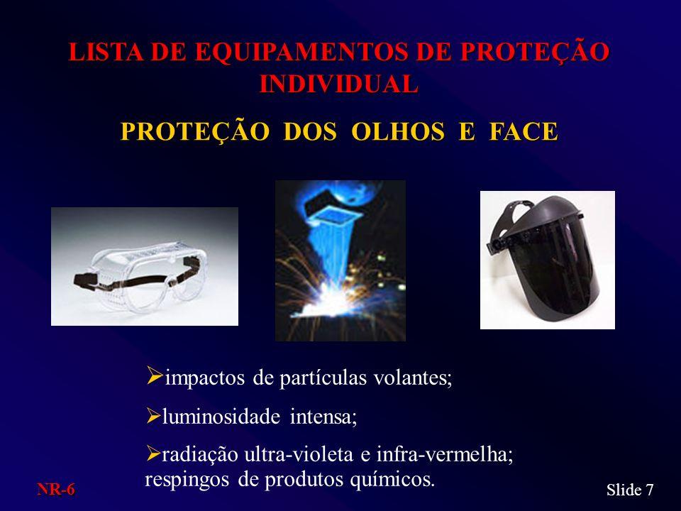 LISTA DE EQUIPAMENTOS DE PROTEÇÃO INDIVIDUAL PROTEÇÃO DOS OLHOS E FACE impactos de partículas volantes; luminosidade intensa; radiação ultra-violeta e