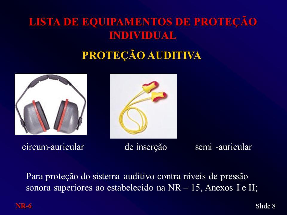 LISTA DE EQUIPAMENTOS DE PROTEÇÃO INDIVIDUAL PROTEÇÃO AUDITIVA circum-auricularsemi -auricularde inserção Para proteção do sistema auditivo contra nív