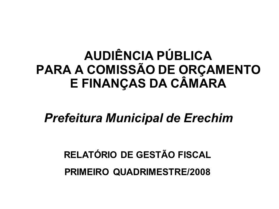 AUDIÊNCIA PÚBLICA PARA A COMISSÃO DE ORÇAMENTO E FINANÇAS DA CÂMARA Prefeitura Municipal de Erechim RELATÓRIO DE GESTÃO FISCAL PRIMEIRO QUADRIMESTRE/2008