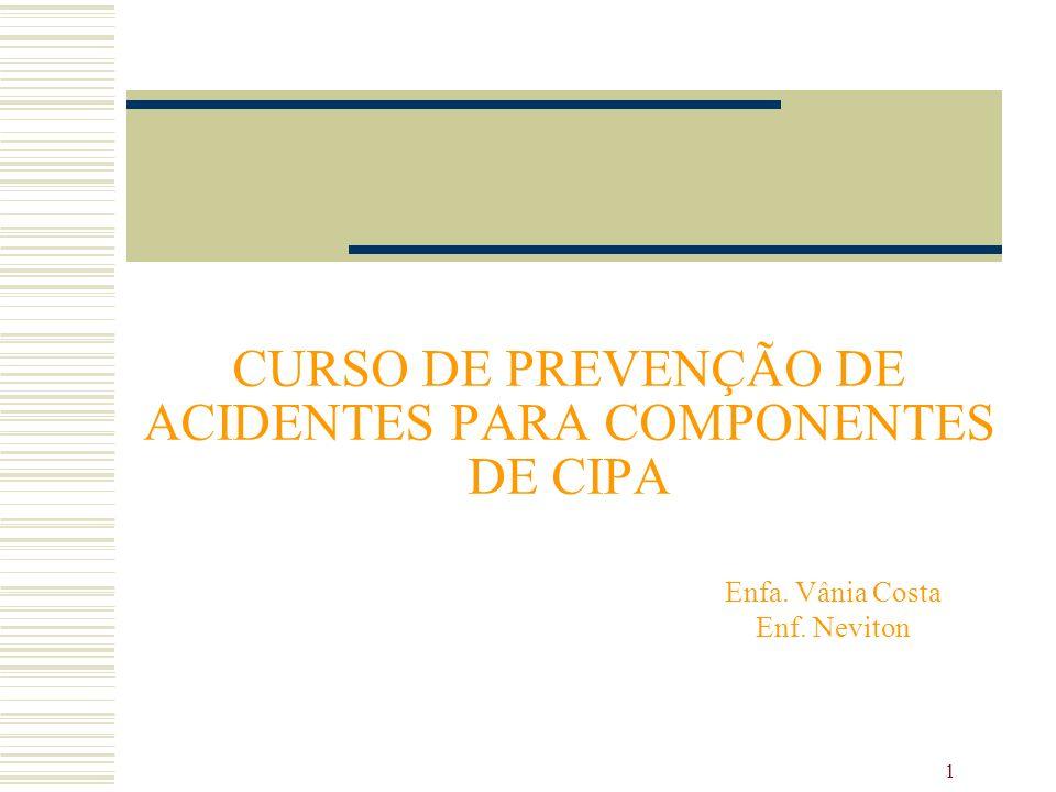 1 CURSO DE PREVENÇÃO DE ACIDENTES PARA COMPONENTES DE CIPA Enfa. Vânia Costa Enf. Neviton
