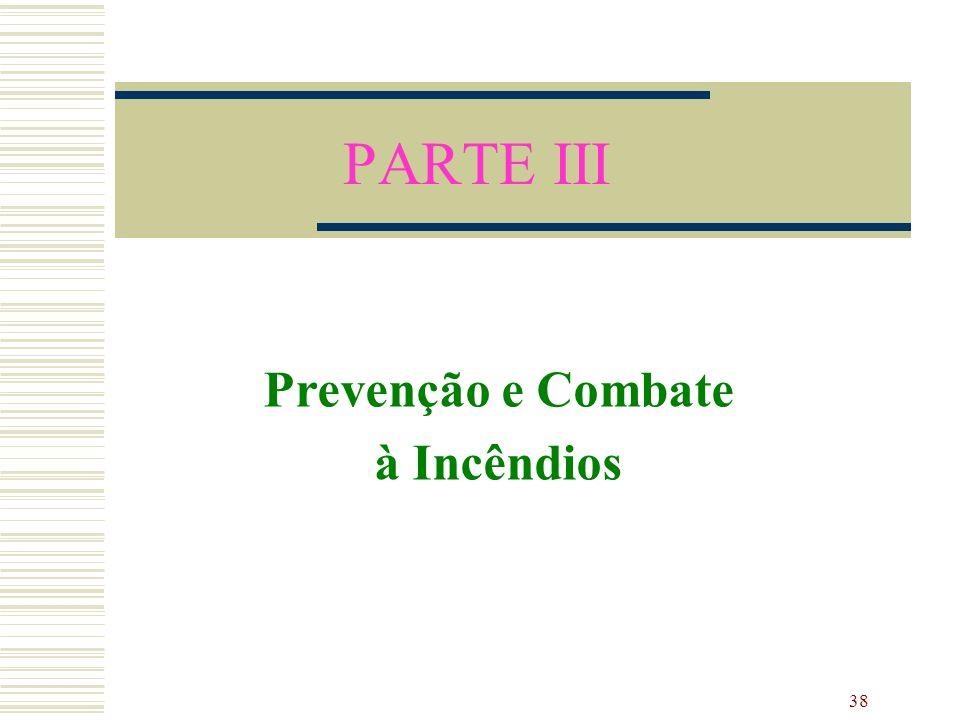 38 PARTE III Prevenção e Combate à Incêndios