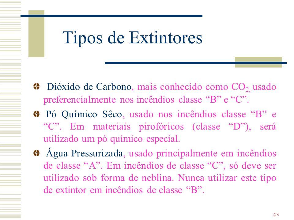 43 Tipos de Extintores Dióxido de Carbono, mais conhecido como CO 2, usado preferencialmente nos incêndios classe B e C. Pó Químico Sêco, usado nos in