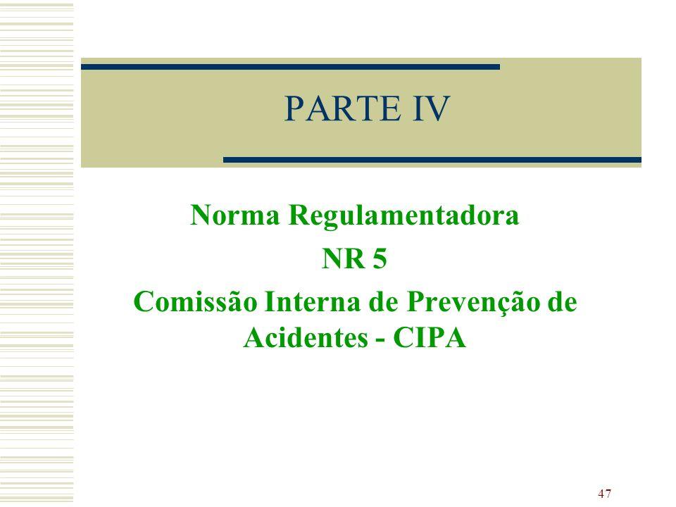 47 PARTE IV Norma Regulamentadora NR 5 Comissão Interna de Prevenção de Acidentes - CIPA