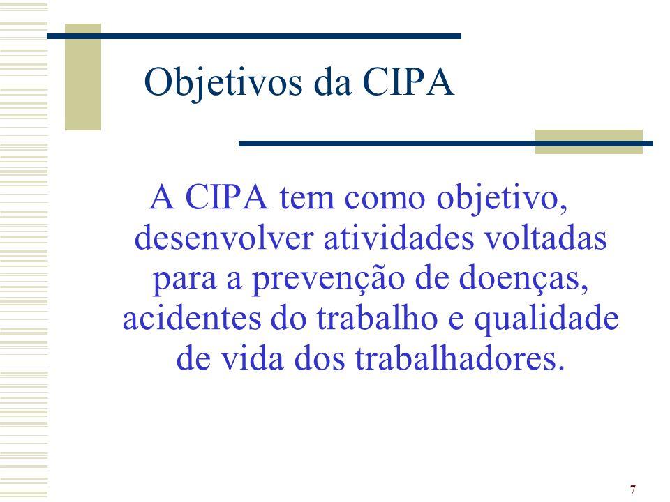 7 Objetivos da CIPA A CIPA tem como objetivo, desenvolver atividades voltadas para a prevenção de doenças, acidentes do trabalho e qualidade de vida d