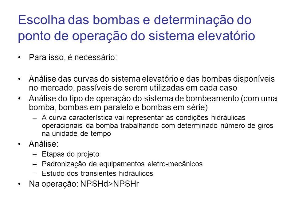 Operação com apenas uma bomba O ponto de operação do sistema de bombeamento é dado pelo cruzamento as curvas da bomba e do sistema elevatório Na escolha da bomba: pesquisar nas curvas características, aquela que eleva a vazão de projeto à altura manométrica, operando o mais próximo possível de seu ponto de melhor rendimento