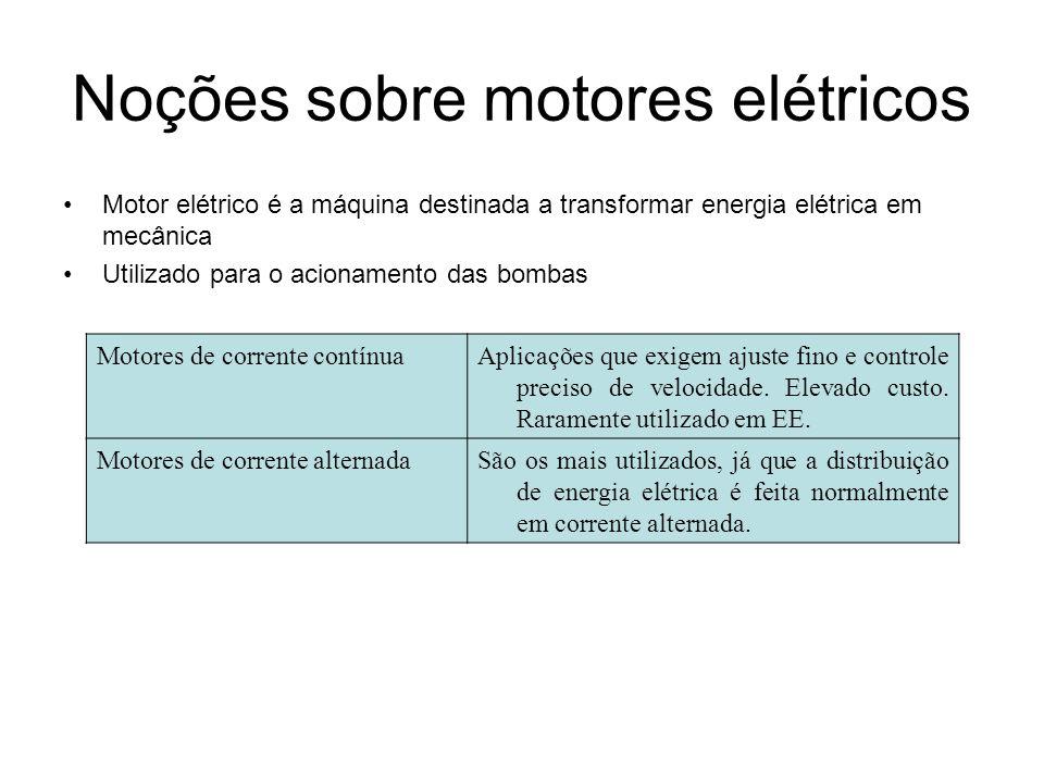 Noções sobre motores elétricos Motor elétrico é a máquina destinada a transformar energia elétrica em mecânica Utilizado para o acionamento das bombas