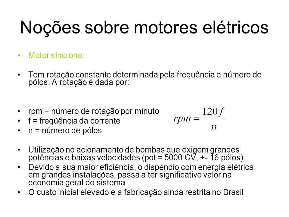 Noções sobre motores elétricos Motor síncrono: Tem rotação constante determinada pela frequência e número de pólos. A rotação é dada por: rpm = número