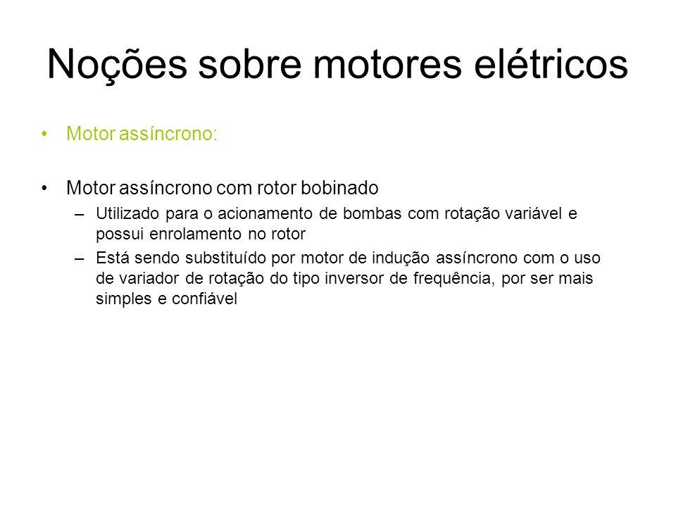 Noções sobre motores elétricos Motor assíncrono: Motor assíncrono com rotor bobinado –Utilizado para o acionamento de bombas com rotação variável e po