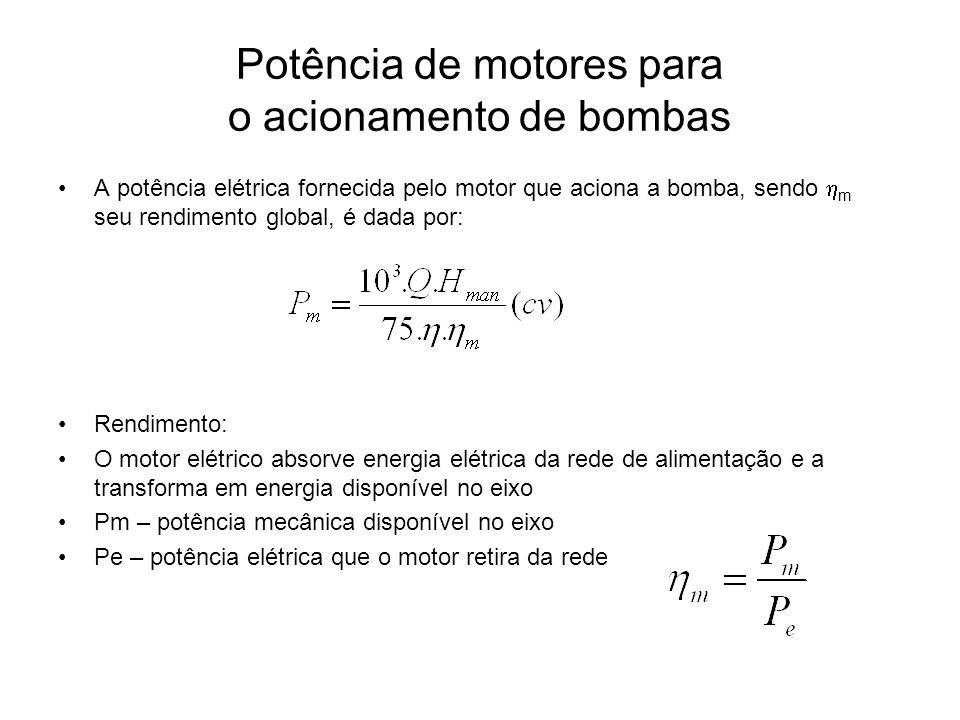 Potência de motores para o acionamento de bombas A potência elétrica fornecida pelo motor que aciona a bomba, sendo m seu rendimento global, é dada po