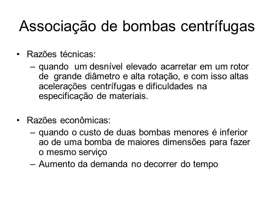 Associação de bombas Com visão no final do plano anti-econômico dimensionar a bomba para a situação de vazão máxima A situação mais comum é aquela em que todas as bombas da associação são iguais, o que facilita a manutenção do sistema Associação em série: a entrada da segunda bomba é conectada à saída da primeira bomba.