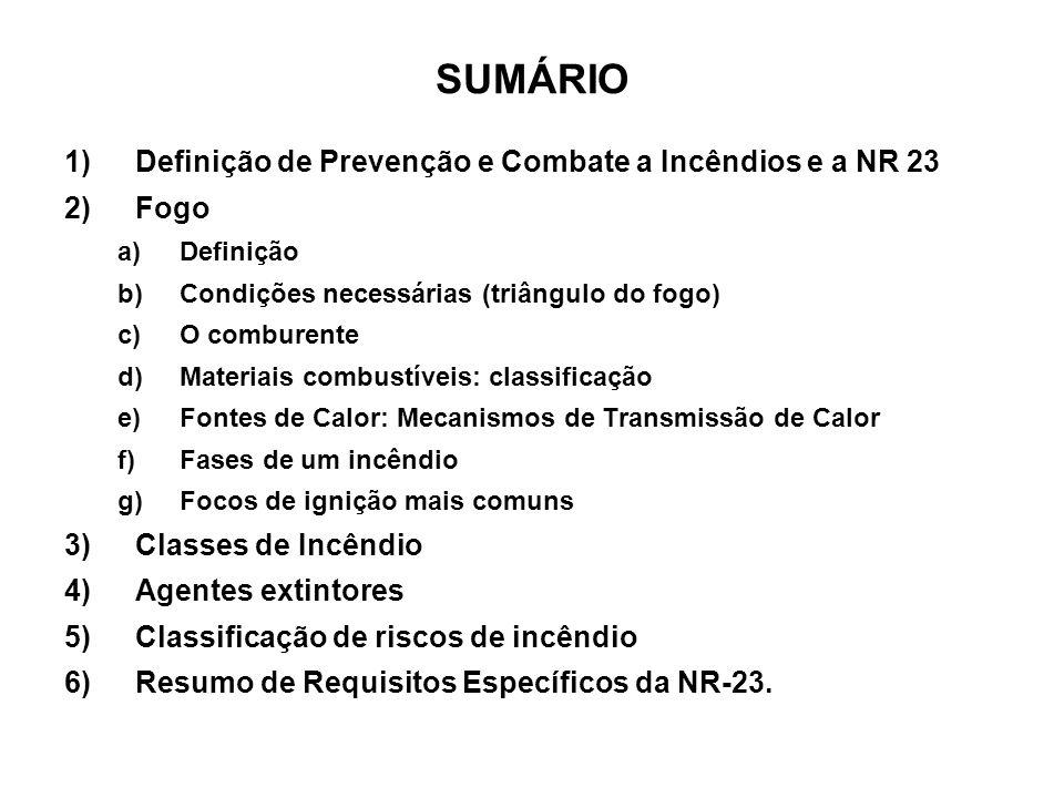 SUMÁRIO 1)Definição de Prevenção e Combate a Incêndios e a NR 23 2)Fogo a)Definição b)Condições necessárias (triângulo do fogo) c)O comburente d)Mater