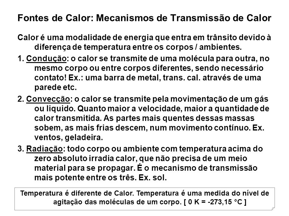 Fontes de Calor: Mecanismos de Transmissão de Calor Calor é uma modalidade de energia que entra em trânsito devido à diferença de temperatura entre os