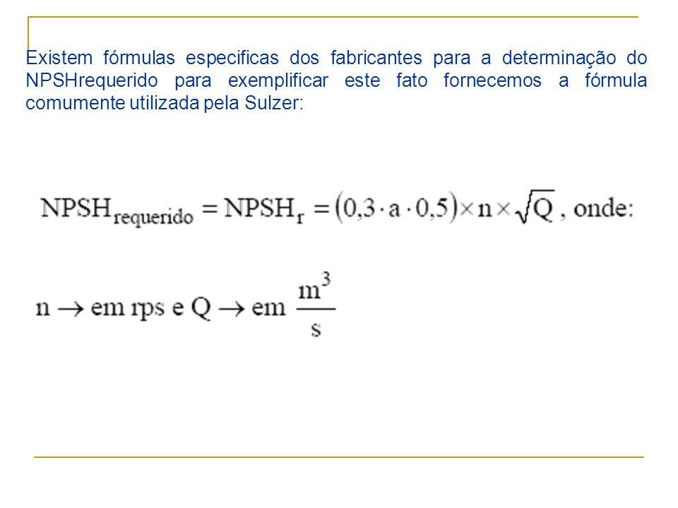Existem fórmulas especificas dos fabricantes para a determinação do NPSHrequerido para exemplificar este fato fornecemos a fórmula comumente utilizada
