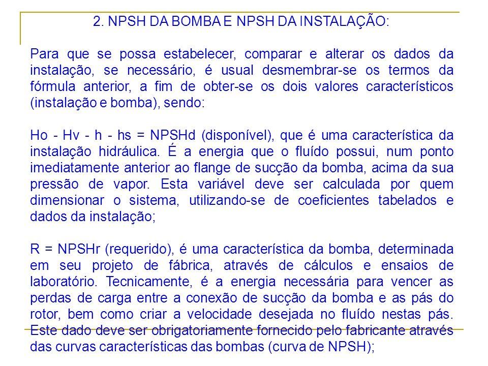 2. NPSH DA BOMBA E NPSH DA INSTALAÇÃO: Para que se possa estabelecer, comparar e alterar os dados da instalação, se necessário, é usual desmembrar-se