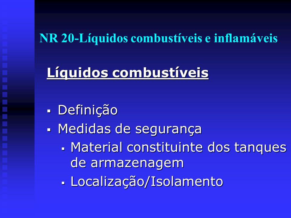 NR 20-Líquidos combustíveis e inflamáveis Líquidos combustíveis Definição Definição Medidas de segurança Medidas de segurança Material constituinte do