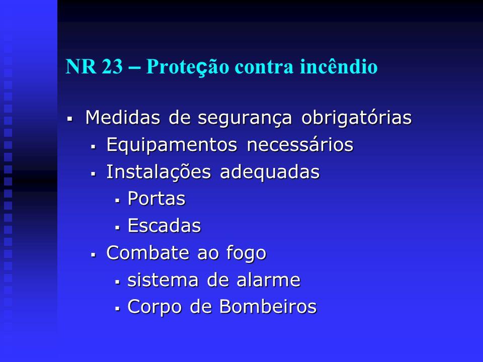 NR 23 – Prote ç ão contra incêndio Medidas de segurança obrigatórias Medidas de segurança obrigatórias Equipamentos necessários Equipamentos necessári
