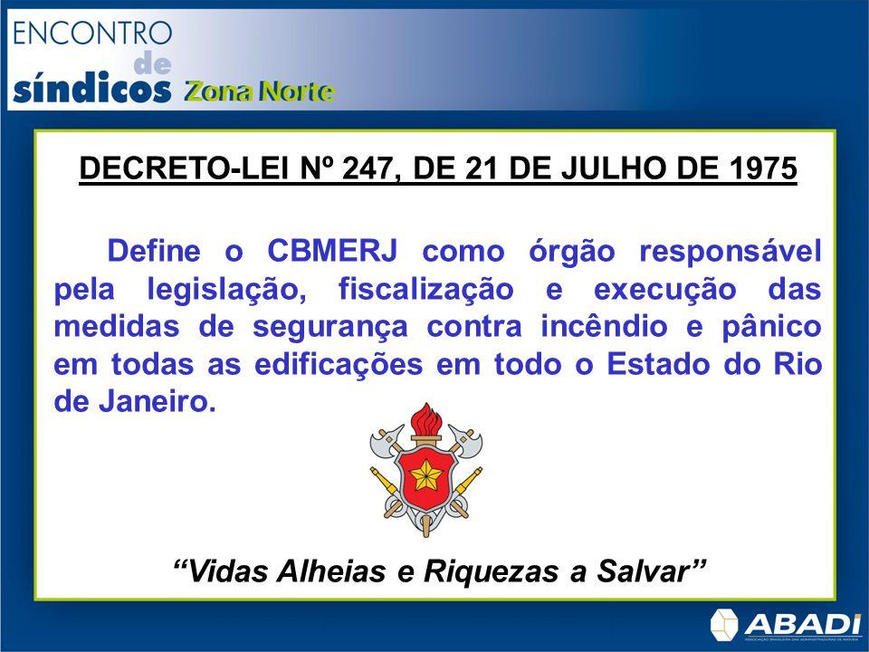 DECRETO-LEI Nº 247, DE 21 DE JULHO DE 1975 Define o CBMERJ como órgão responsável pela legislação, fiscalização e execução das medidas de segurança co