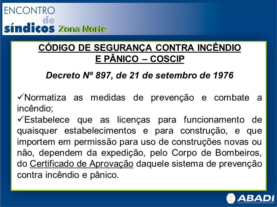 CÓDIGO DE SEGURANÇA CONTRA INCÊNDIO E PÂNICO – COSCIP Decreto Nº 897, de 21 de setembro de 1976 Normatiza as medidas de prevenção e combate a incêndio