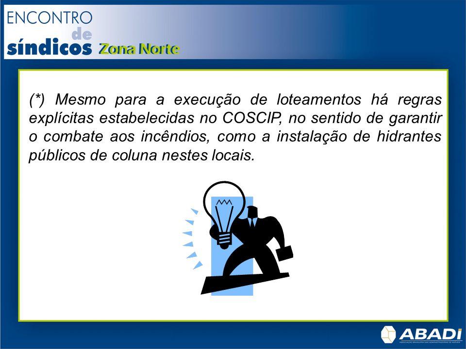 (*) Mesmo para a execução de loteamentos há regras explícitas estabelecidas no COSCIP, no sentido de garantir o combate aos incêndios, como a instalaç