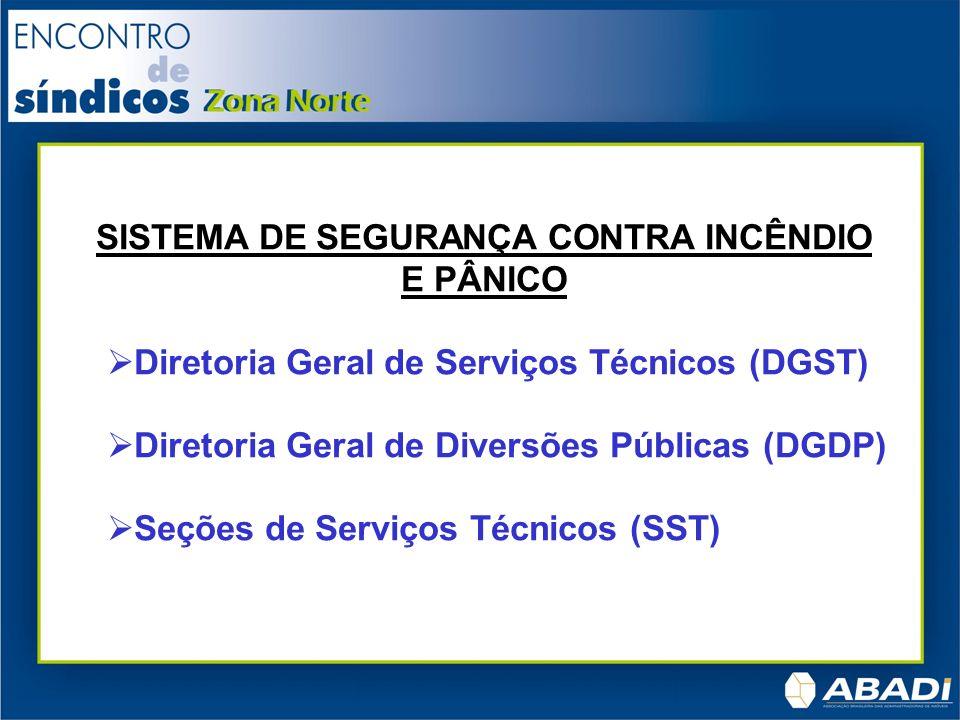 SISTEMA DE SEGURANÇA CONTRA INCÊNDIO E PÂNICO Diretoria Geral de Serviços Técnicos (DGST) Diretoria Geral de Diversões Públicas (DGDP) Seções de Servi