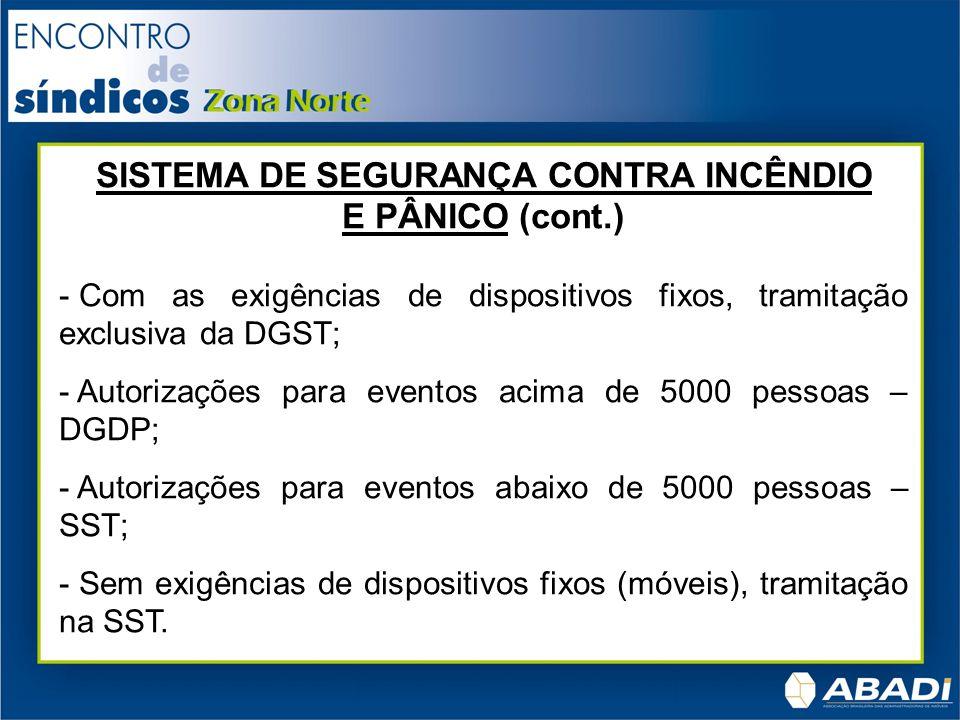 SISTEMA DE SEGURANÇA CONTRA INCÊNDIO E PÂNICO (cont.) - Com as exigências de dispositivos fixos, tramitação exclusiva da DGST; - Autorizações para eve