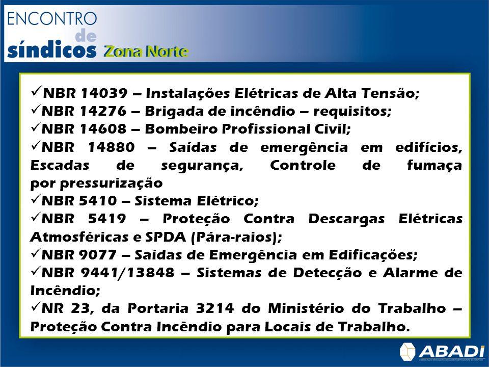 NBR 14039 – Instalações Elétricas de Alta Tensão; NBR 14276 – Brigada de incêndio – requisitos; NBR 14608 – Bombeiro Profissional Civil; NBR 14880 – S