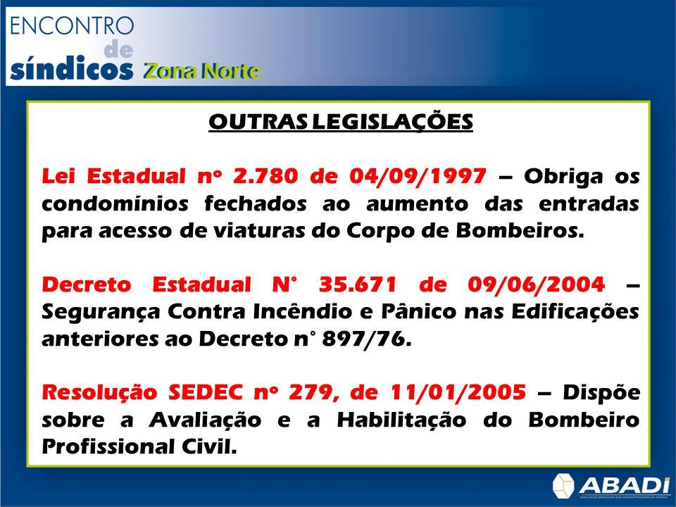 OUTRAS LEGISLAÇÕES Lei Estadual nº 2.780 de 04/09/1997 – Obriga os condomínios fechados ao aumento das entradas para acesso de viaturas do Corpo de Bo