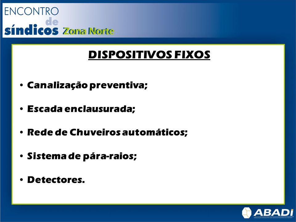 DISPOSITIVOS FIXOS Canalização preventiva; Escada enclausurada; Rede de Chuveiros automáticos; Sistema de pára-raios; Detectores.