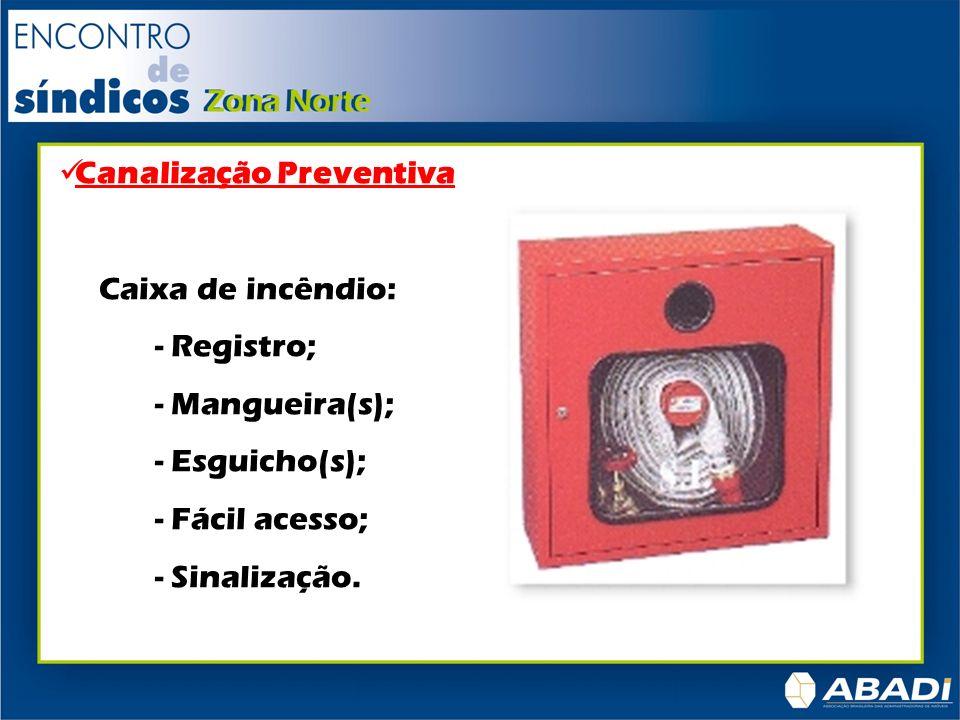 Canalização Preventiva Caixa de incêndio: - Registro; - Mangueira(s); - Esguicho(s); - Fácil acesso; - Sinalização.