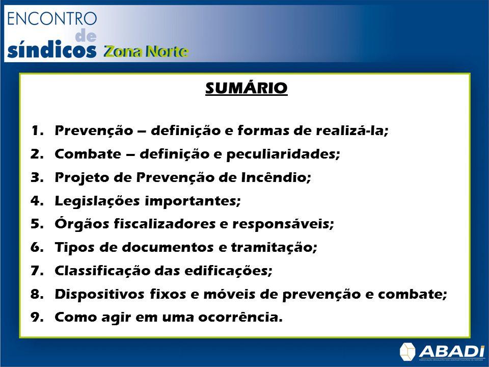 SUMÁRIO 1.Prevenção – definição e formas de realizá-la; 2.Combate – definição e peculiaridades; 3.Projeto de Prevenção de Incêndio; 4.Legislações impo