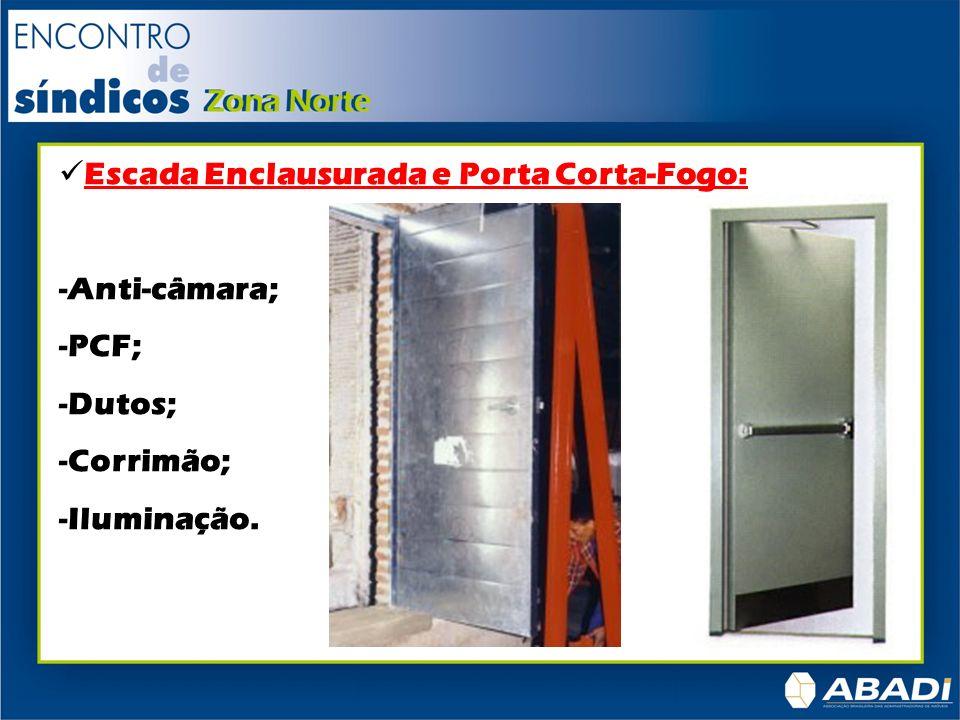 Escada Enclausurada e Porta Corta-Fogo: -Anti-câmara; -PCF; -Dutos; -Corrimão; -Iluminação.