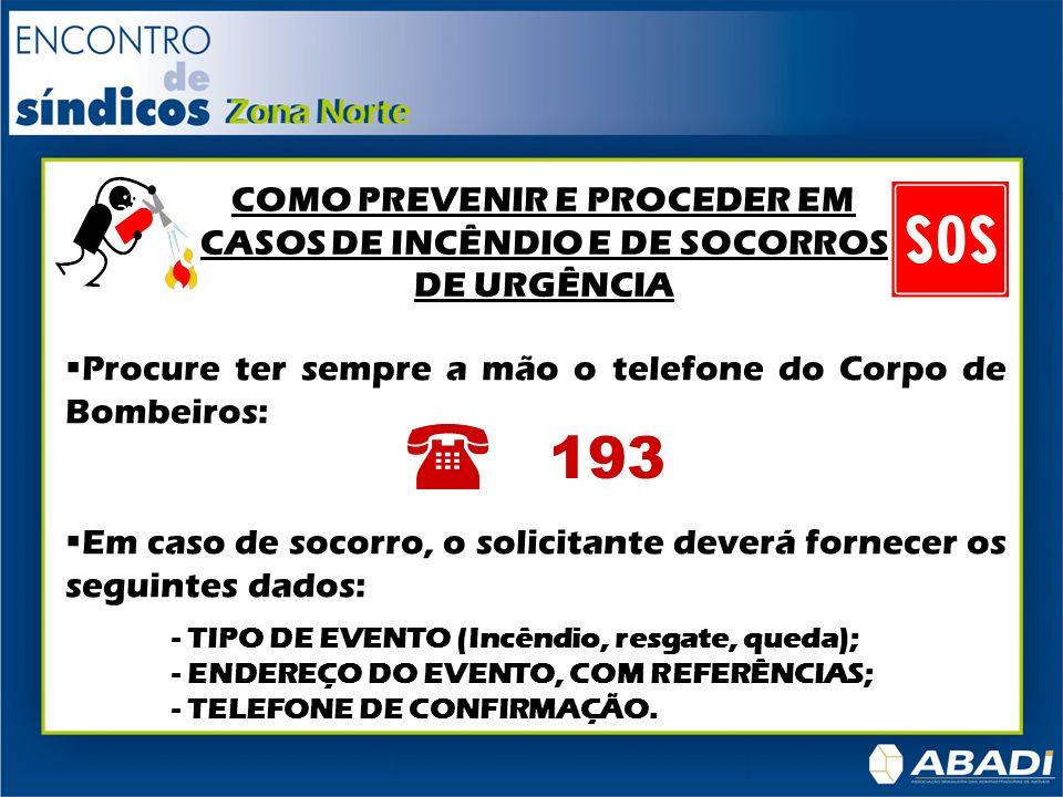 Procure ter sempre a mão o telefone do Corpo de Bombeiros: Em caso de socorro, o solicitante deverá fornecer os seguintes dados: - TIPO DE EVENTO (Inc