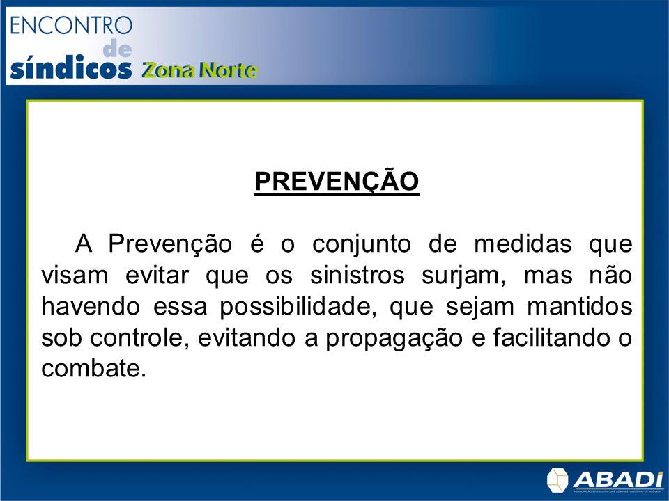 PREVENÇÃO A Prevenção é o conjunto de medidas que visam evitar que os sinistros surjam, mas não havendo essa possibilidade, que sejam mantidos sob con