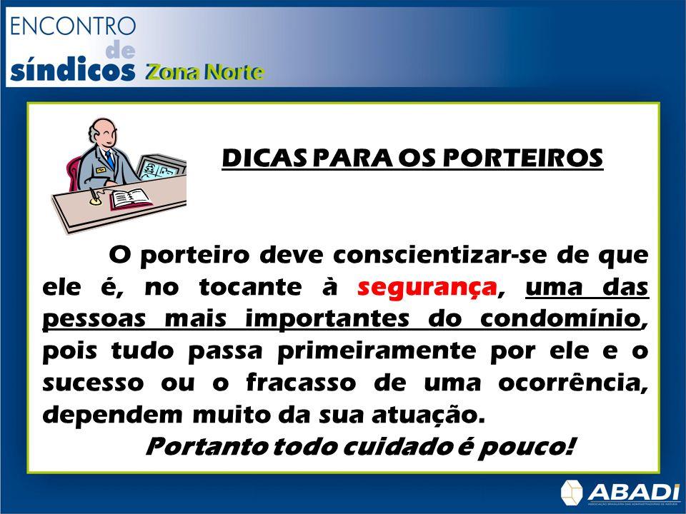 DICAS PARA OS PORTEIROS O porteiro deve conscientizar-se de que ele é, no tocante à segurança, uma das pessoas mais importantes do condomínio, pois tu
