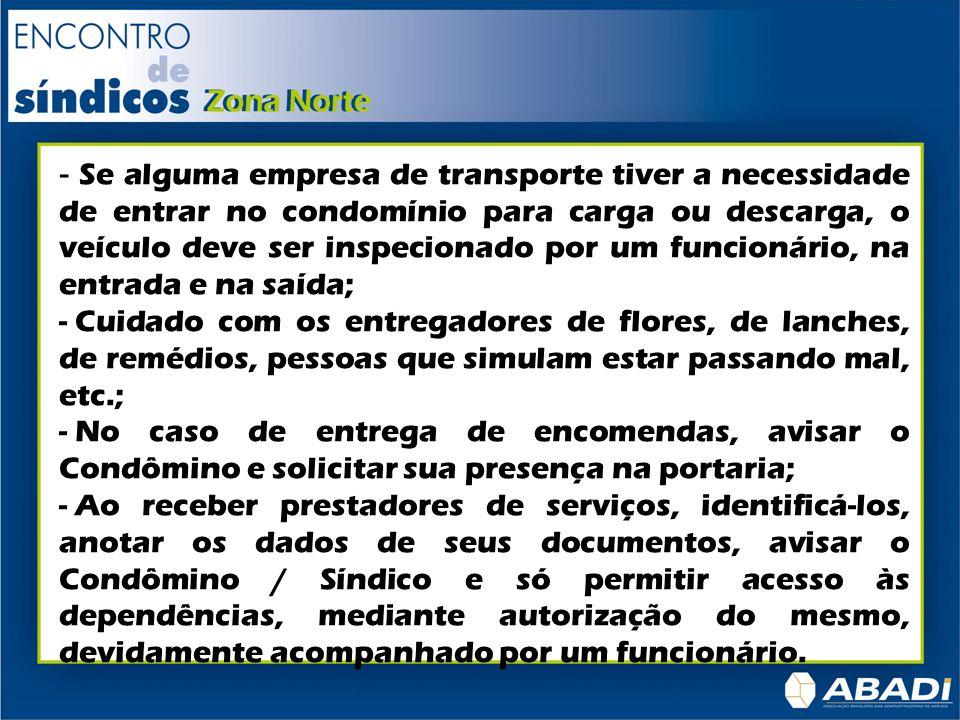 - Se alguma empresa de transporte tiver a necessidade de entrar no condomínio para carga ou descarga, o veículo deve ser inspecionado por um funcionár