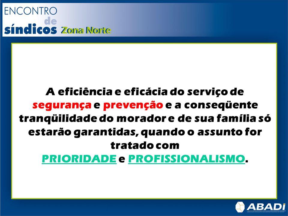 A eficiência e eficácia do serviço de segurança e prevenção e a conseqüente tranqüilidade do morador e de sua família só estarão garantidas, quando o