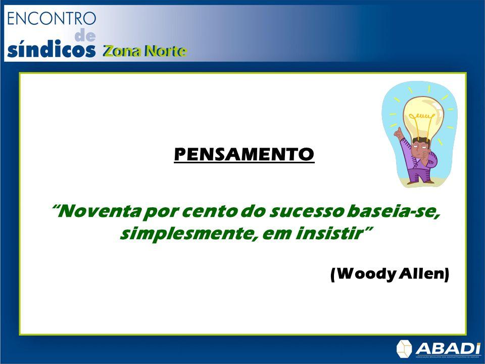 PENSAMENTO Noventa por cento do sucesso baseia-se, simplesmente, em insistir (Woody Allen)