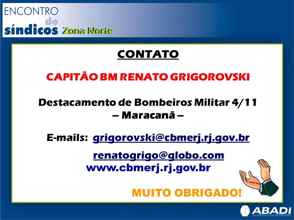 CONTATO CAPITÃO BM RENATO GRIGOROVSKI Destacamento de Bombeiros Militar 4/11 – Maracanã – E-mails: grigorovski@cbmerj.rj.gov.br renatogrigo@globo.com