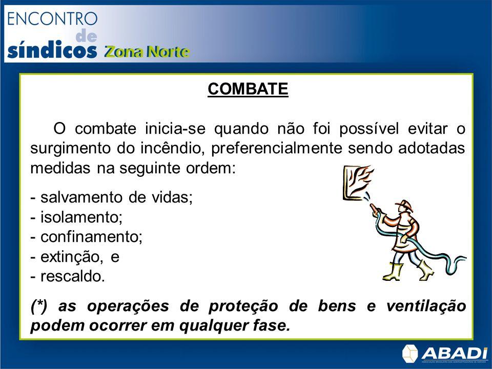 COMBATE O combate inicia-se quando não foi possível evitar o surgimento do incêndio, preferencialmente sendo adotadas medidas na seguinte ordem: - sal