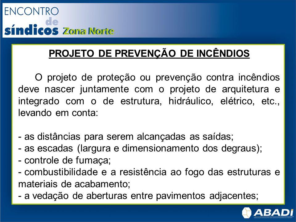 PROJETO DE PREVENÇÃO DE INCÊNDIOS O projeto de proteção ou prevenção contra incêndios deve nascer juntamente com o projeto de arquitetura e integrado