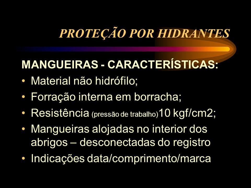 PROTEÇÃO POR HIDRANTES MANGUEIRAS - CARACTERÍSTICAS: Material não hidrófilo; Forração interna em borracha; Resistência (pressão de trabalho) 10 kgf/cm